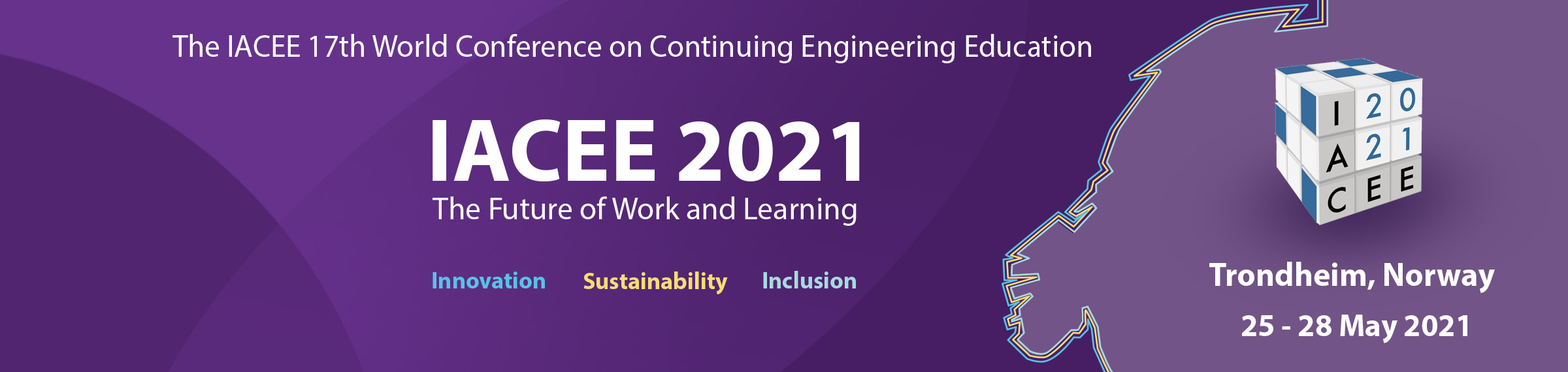 The 17th World Conference on Continuing Engineering Education. IACEE 2021 - The Future of Work and Learning. Innovation, Sustainability, Inclusion. 25-28 May 2021, Trondheim, Norway.