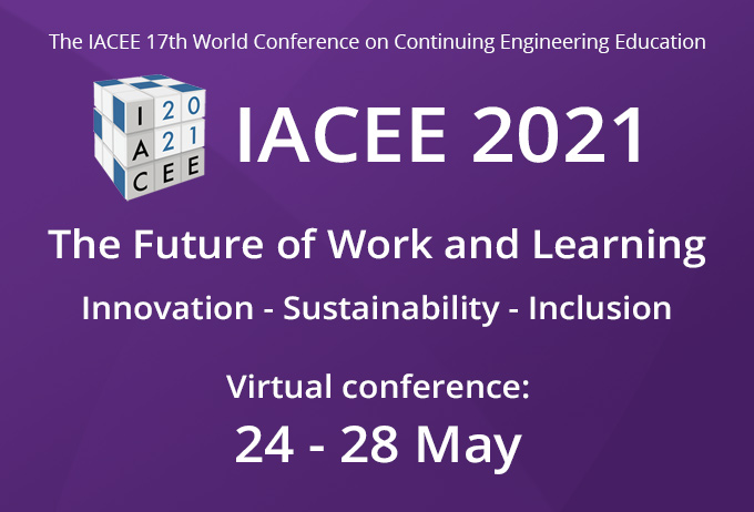 The IACEE 17th World Conference on Continuing Engineering Education - IACEE 2021, The future of work and learning - innovation - sustainability - inclusion, Virtual conference 24 - 28 May 2021